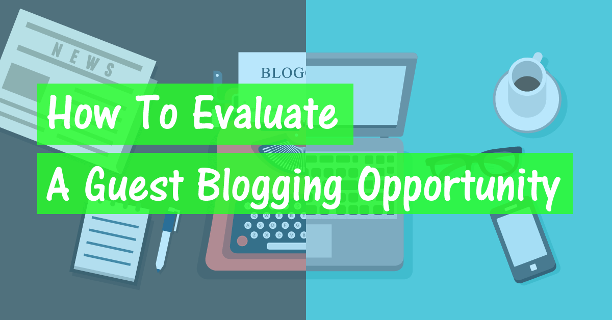 How To Evaluate A Guest Blogging Opportunity