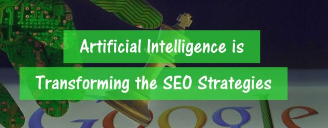 5 WAYS ARTIFICIAL INTELLIGENCE IS TRANSFORMING THE SEO STRATEGIES