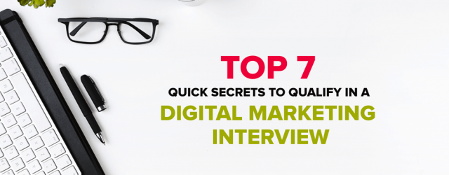 Top 7 Quick Secrets to Qualify In a Digital Marketing Interview