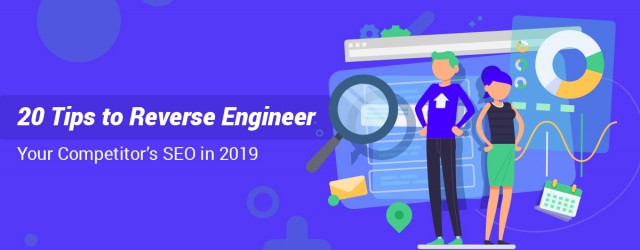 20 Tips to Reverse Engineer Your Competitor's SEO in 2019